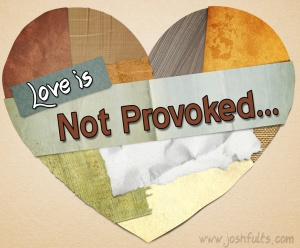 Love Is Not Provoked