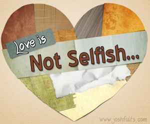 Love Is Not Selfish